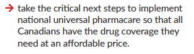 """take the critical next steps to implement national universal pharmacare so that all Canadians have the drug coverage the need at an affordable price"""